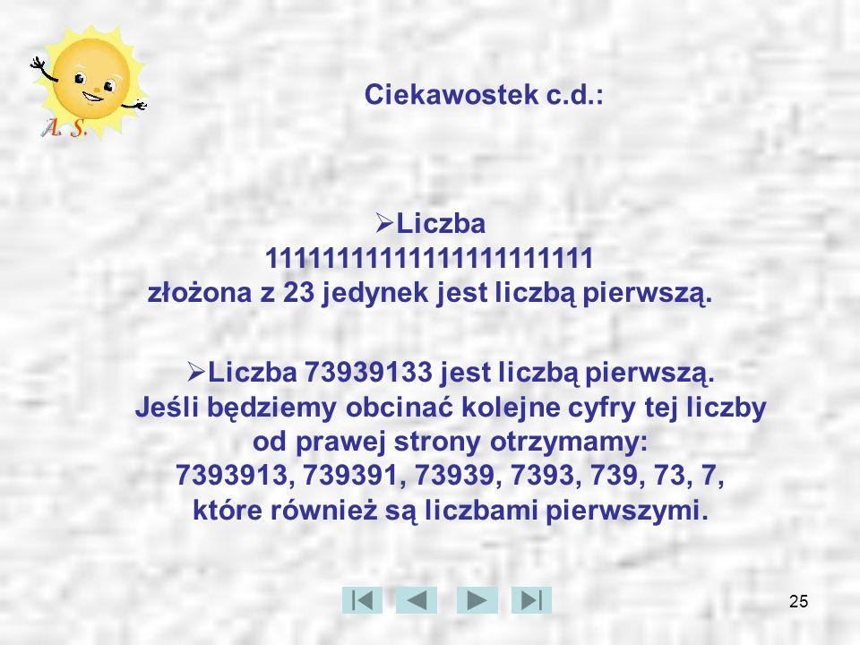 Ciekawostek c.d.: Liczba 11111111111111111111111 złożona z 23 jedynek jest liczbą pierwszą.