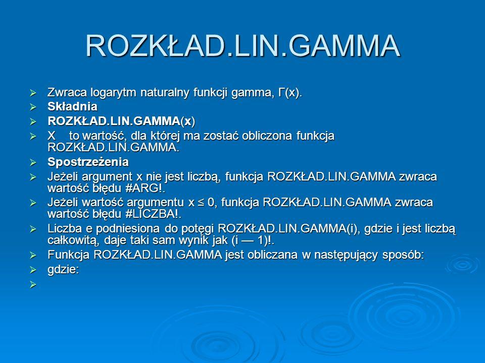 ROZKŁAD.LIN.GAMMA Zwraca logarytm naturalny funkcji gamma, Γ(x).