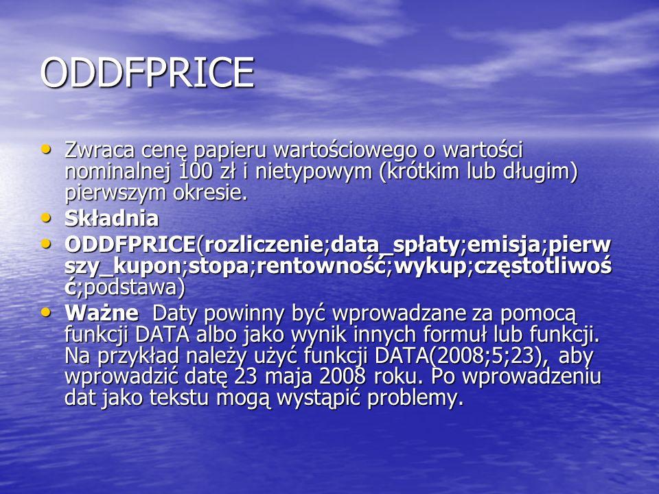 ODDFPRICE Zwraca cenę papieru wartościowego o wartości nominalnej 100 zł i nietypowym (krótkim lub długim) pierwszym okresie.