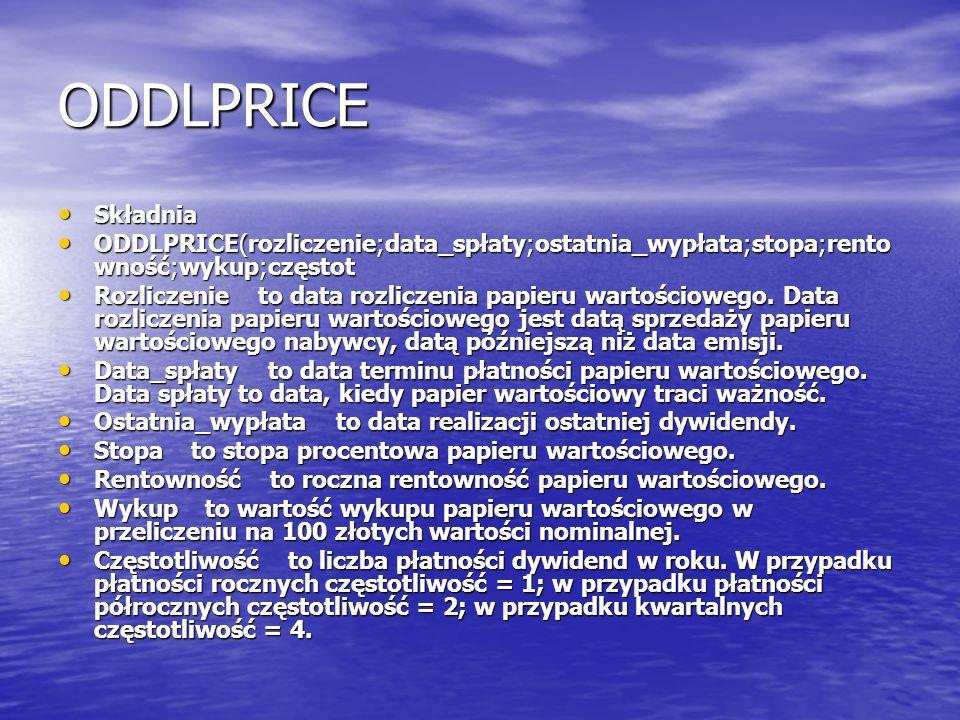 ODDLPRICE Składnia. ODDLPRICE(rozliczenie;data_spłaty;ostatnia_wypłata;stopa;rentowność;wykup;częstot.