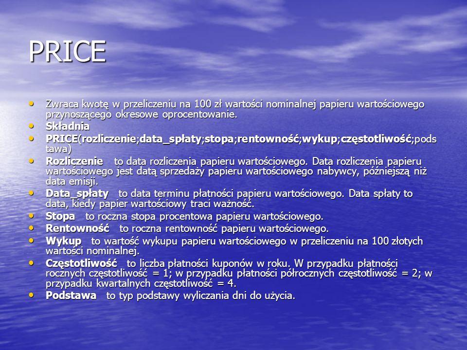 PRICE Zwraca kwotę w przeliczeniu na 100 zł wartości nominalnej papieru wartościowego przynoszącego okresowe oprocentowanie.