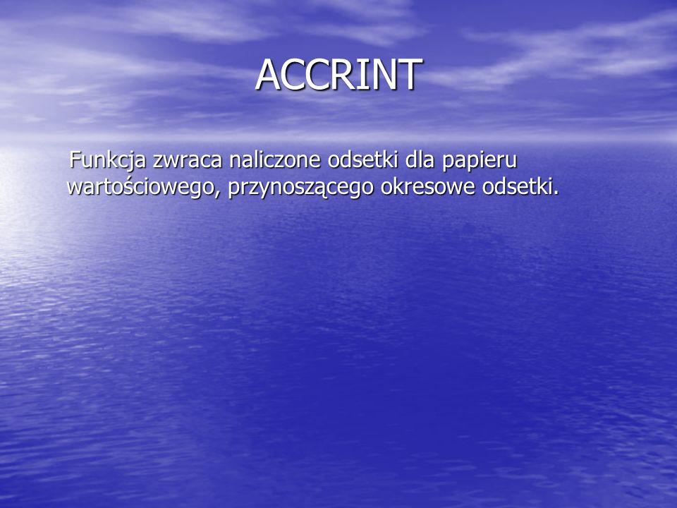 ACCRINT Funkcja zwraca naliczone odsetki dla papieru wartościowego, przynoszącego okresowe odsetki.