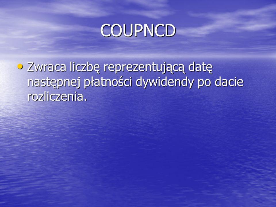 COUPNCD Zwraca liczbę reprezentującą datę następnej płatności dywidendy po dacie rozliczenia.