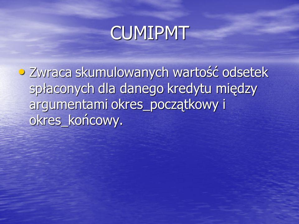 CUMIPMT Zwraca skumulowanych wartość odsetek spłaconych dla danego kredytu między argumentami okres_początkowy i okres_końcowy.
