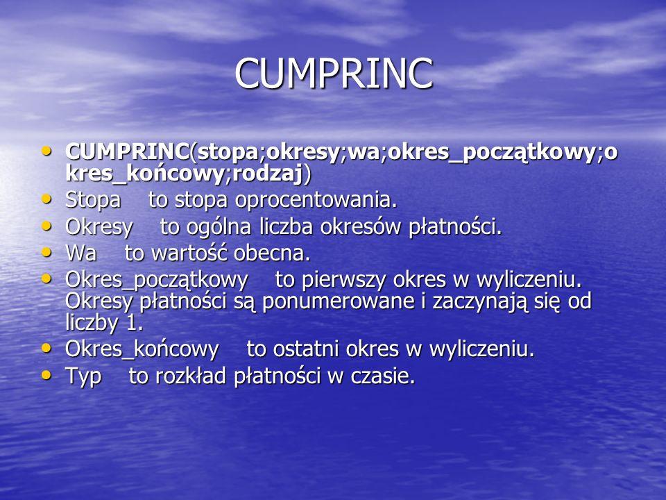 CUMPRINCCUMPRINC(stopa;okresy;wa;okres_początkowy;okres_końcowy;rodzaj) Stopa to stopa oprocentowania.