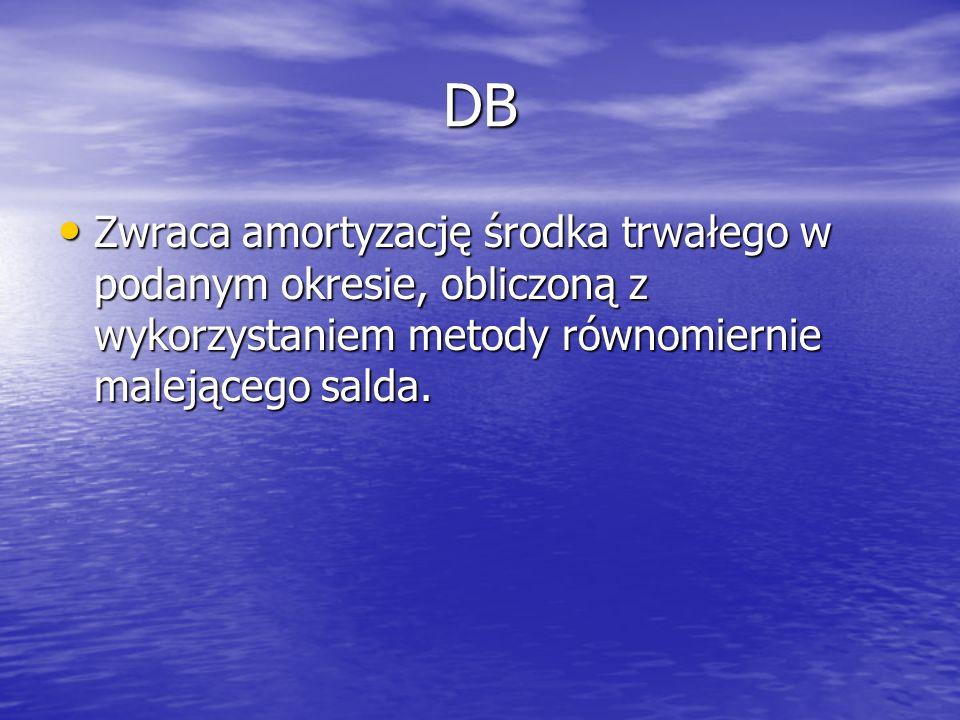 DB Zwraca amortyzację środka trwałego w podanym okresie, obliczoną z wykorzystaniem metody równomiernie malejącego salda.