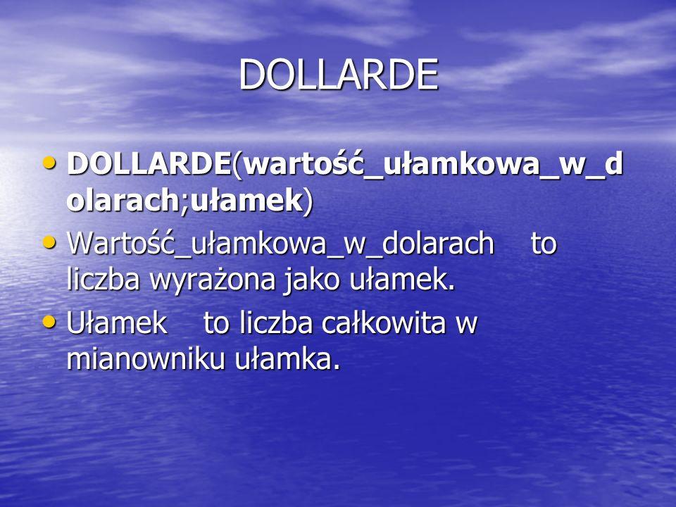 DOLLARDE DOLLARDE(wartość_ułamkowa_w_dolarach;ułamek)