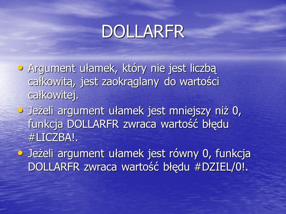 DOLLARFR Argument ułamek, który nie jest liczbą całkowitą, jest zaokrąglany do wartości całkowitej.