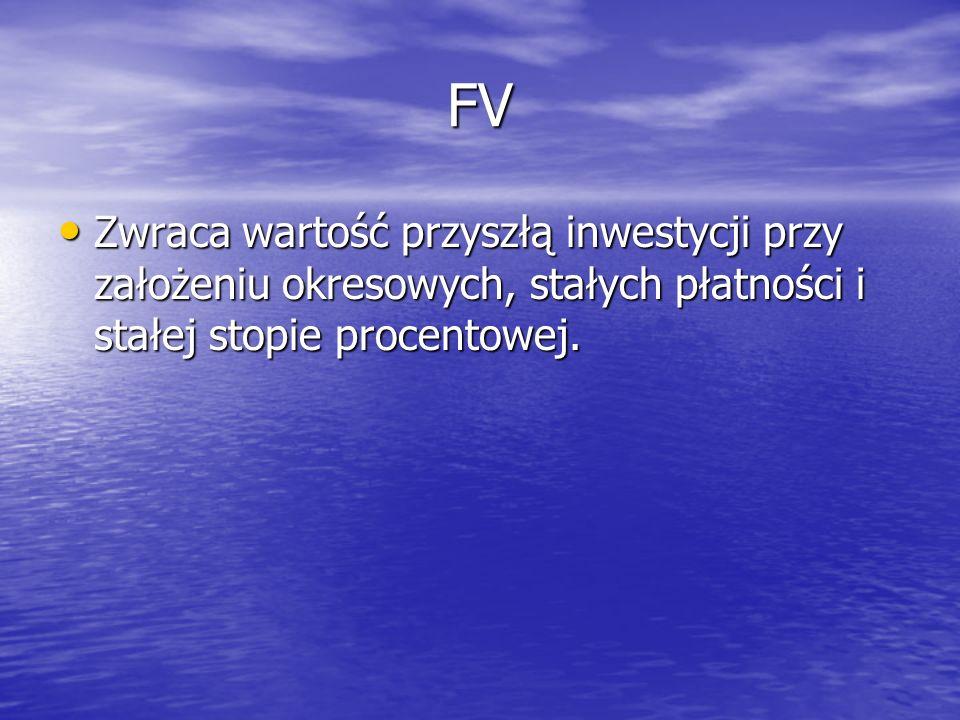 FV Zwraca wartość przyszłą inwestycji przy założeniu okresowych, stałych płatności i stałej stopie procentowej.