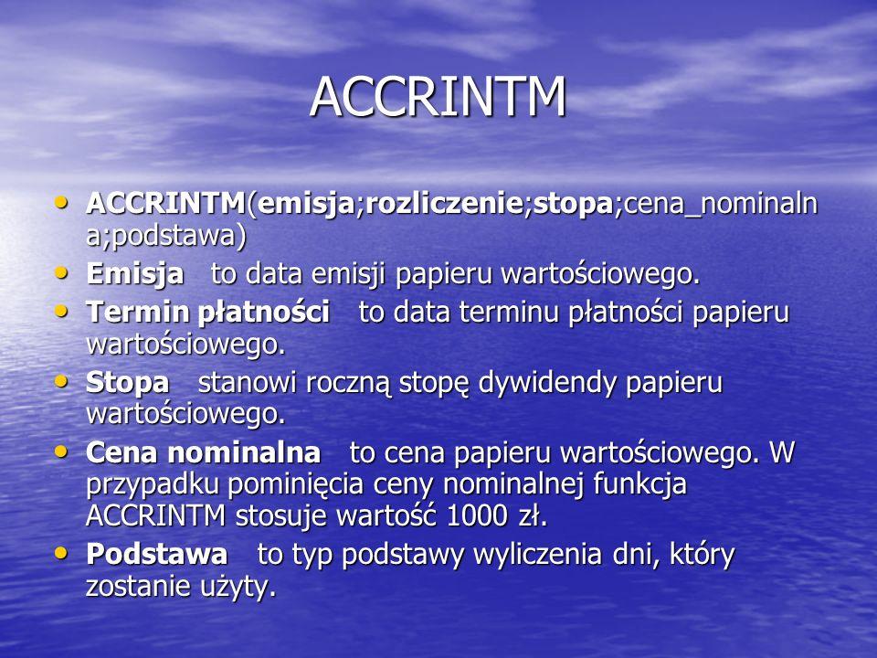 ACCRINTM ACCRINTM(emisja;rozliczenie;stopa;cena_nominalna;podstawa)