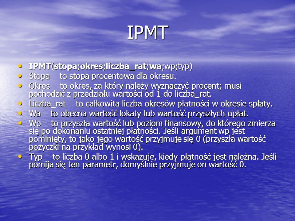 IPMT IPMT(stopa;okres;liczba_rat;wa;wp;typ)