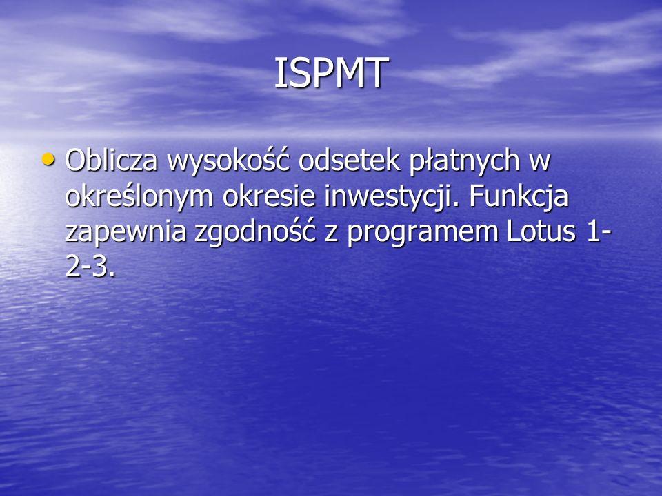 ISPMT Oblicza wysokość odsetek płatnych w określonym okresie inwestycji.