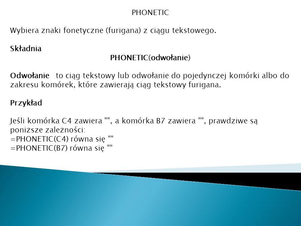 PHONETIC Wybiera znaki fonetyczne (furigana) z ciągu tekstowego. Składnia. PHONETIC(odwołanie)