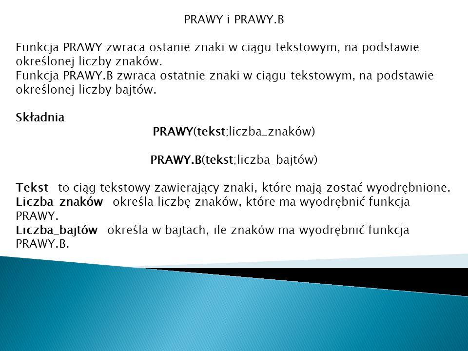 PRAWY(tekst;liczba_znaków) PRAWY.B(tekst;liczba_bajtów)