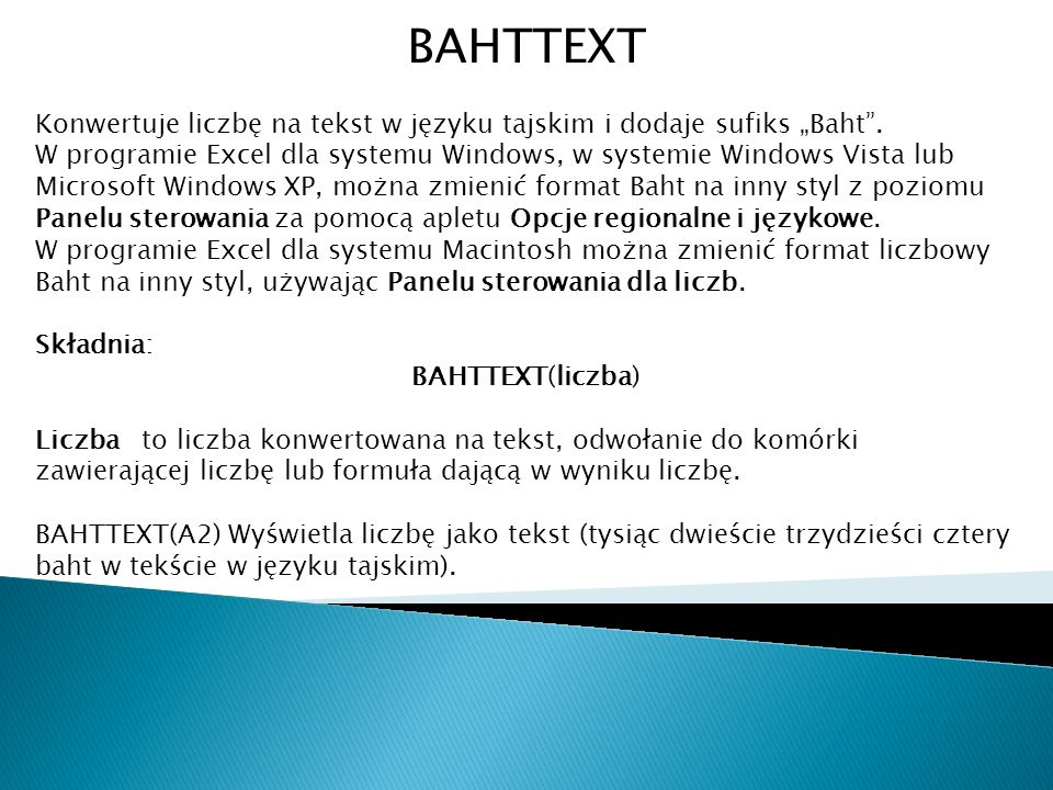 """BAHTTEXT Konwertuje liczbę na tekst w języku tajskim i dodaje sufiks """"Baht ."""