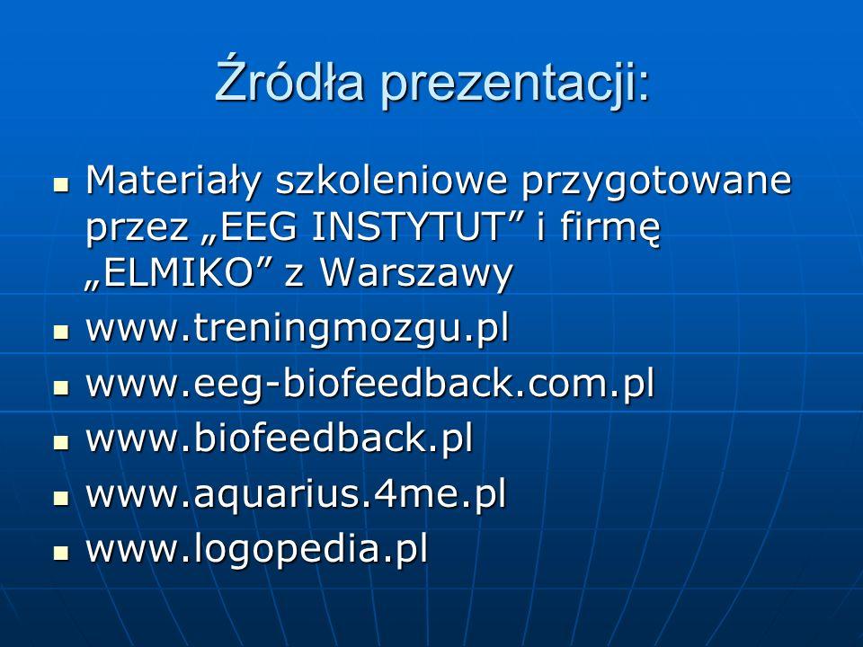 """Źródła prezentacji:Materiały szkoleniowe przygotowane przez """"EEG INSTYTUT i firmę """"ELMIKO z Warszawy."""