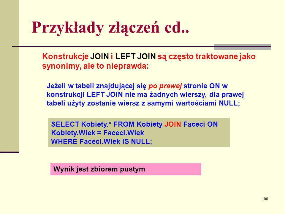 Przykłady złączeń cd.. Konstrukcje JOIN i LEFT JOIN są często traktowane jako synonimy, ale to nieprawda: