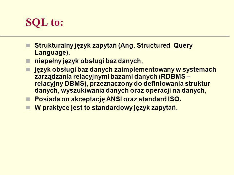 SQL to: Strukturalny język zapytań (Ang. Structured Query Language),