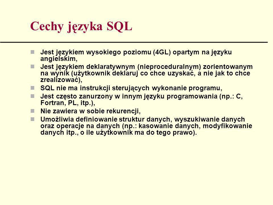 Cechy języka SQL Jest językiem wysokiego poziomu (4GL) opartym na języku angielskim,