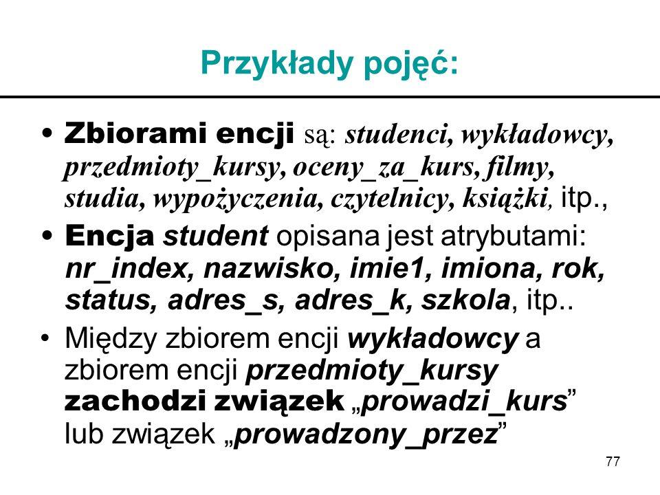Przykłady pojęć: Zbiorami encji są: studenci, wykładowcy, przedmioty_kursy, oceny_za_kurs, filmy, studia, wypożyczenia, czytelnicy, książki, itp.,