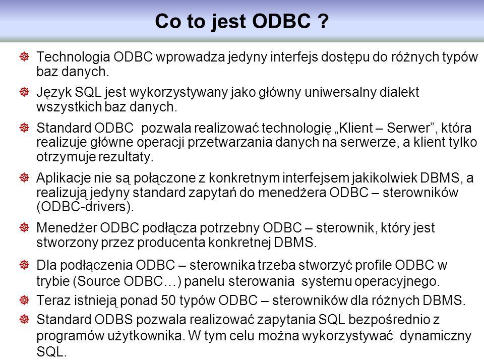 Co to jest ODBC Technologia ODBC wprowadza jedyny interfejs dostępu do różnych typów baz danych.