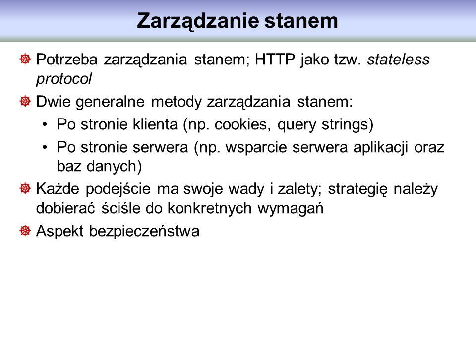 Zarządzanie stanem Potrzeba zarządzania stanem; HTTP jako tzw. stateless protocol. Dwie generalne metody zarządzania stanem: