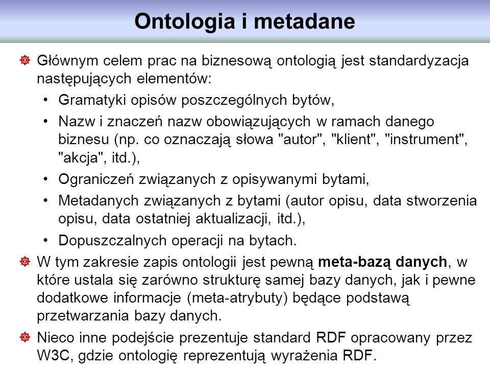 Ontologia i metadane Głównym celem prac na biznesową ontologią jest standardyzacja następujących elementów: