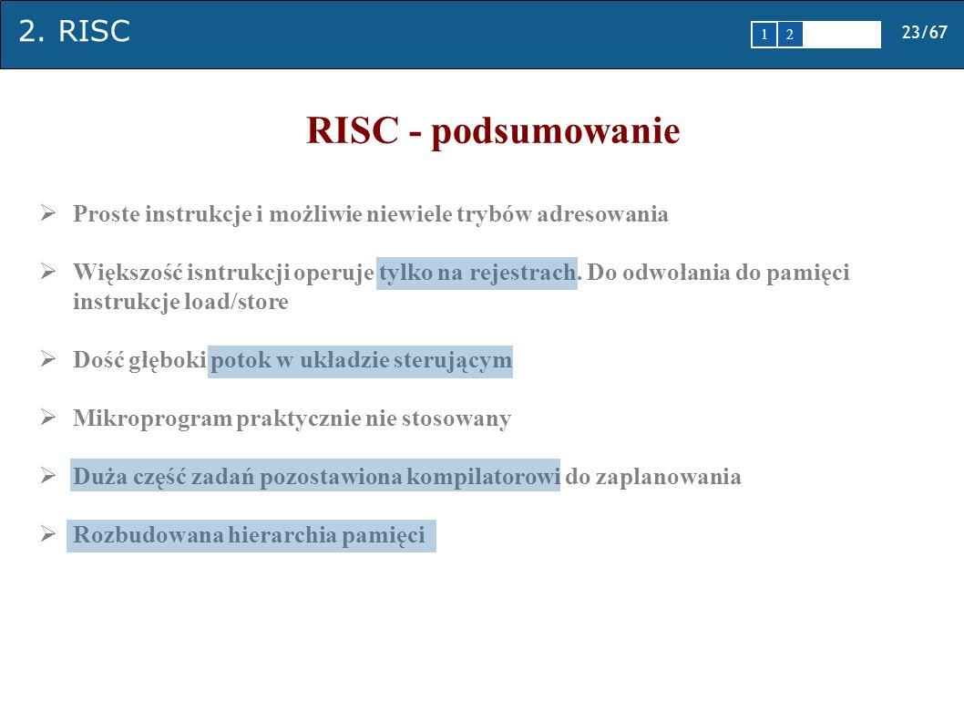 RISC - podsumowanie Proste instrukcje i możliwie niewiele trybów adresowania.
