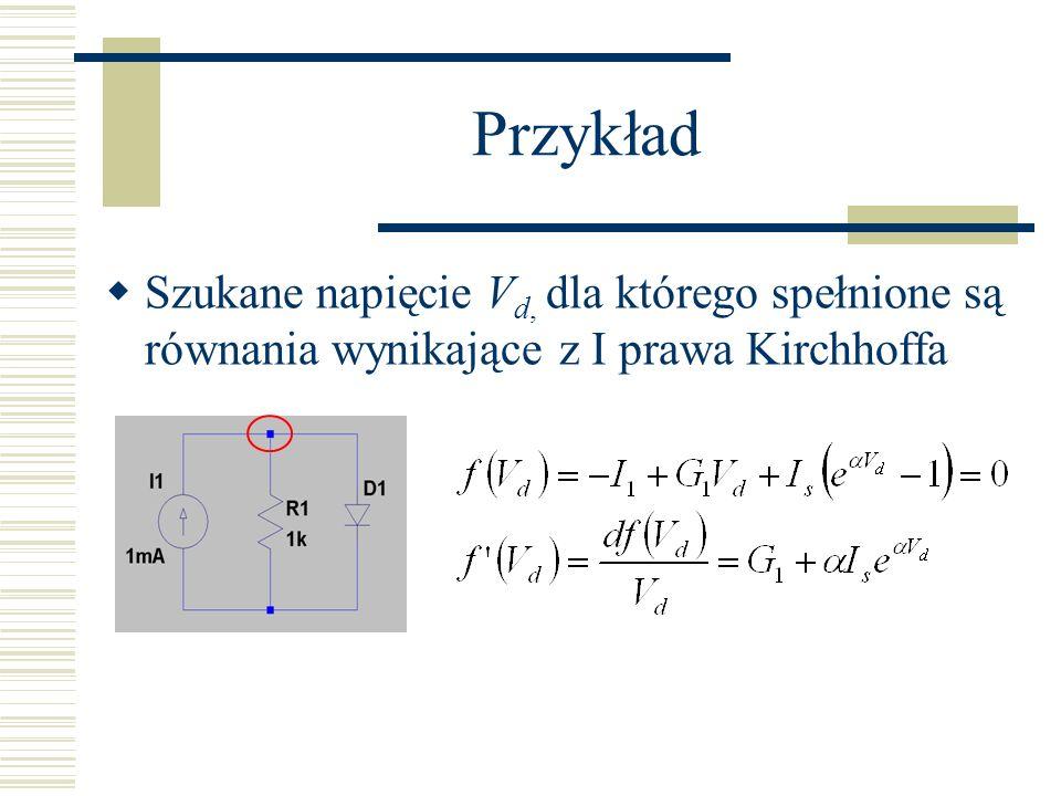 Przykład Szukane napięcie Vd, dla którego spełnione są równania wynikające z I prawa Kirchhoffa