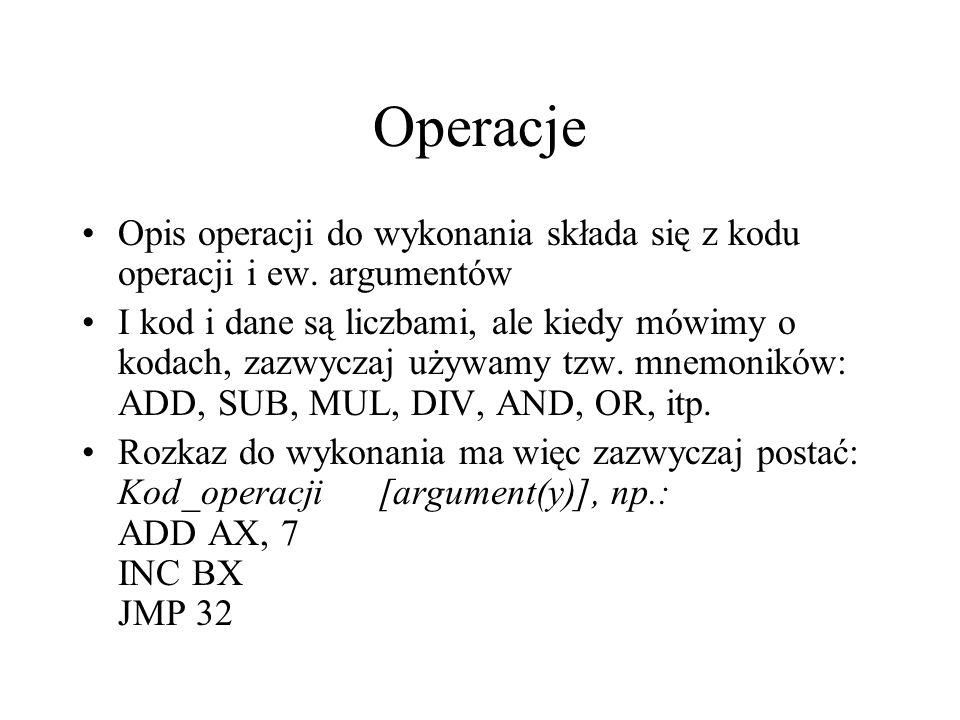 Operacje Opis operacji do wykonania składa się z kodu operacji i ew. argumentów.