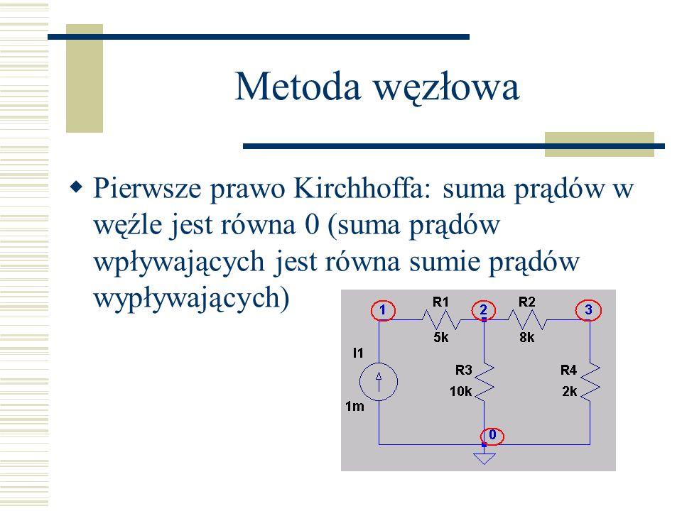 Metoda węzłowa Pierwsze prawo Kirchhoffa: suma prądów w węźle jest równa 0 (suma prądów wpływających jest równa sumie prądów wypływających)