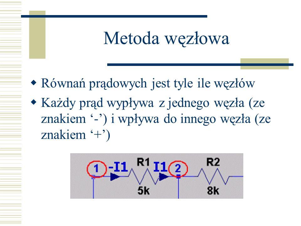 Metoda węzłowa Równań prądowych jest tyle ile węzłów