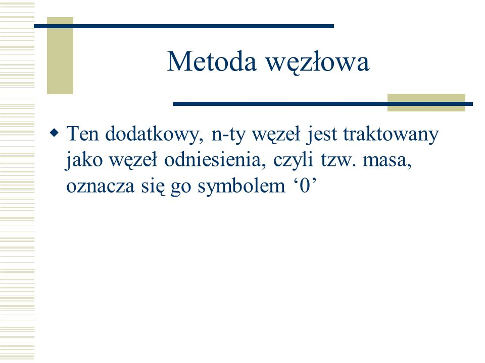 Metoda węzłowa Ten dodatkowy, n-ty węzeł jest traktowany jako węzeł odniesienia, czyli tzw.