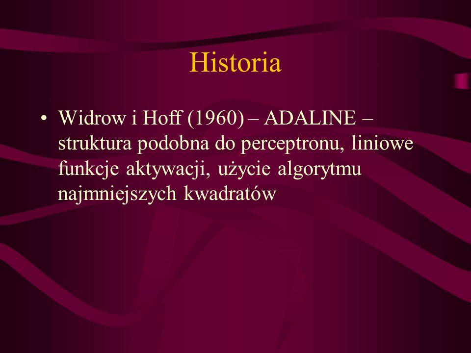 Historia Widrow i Hoff (1960) – ADALINE – struktura podobna do perceptronu, liniowe funkcje aktywacji, użycie algorytmu najmniejszych kwadratów.