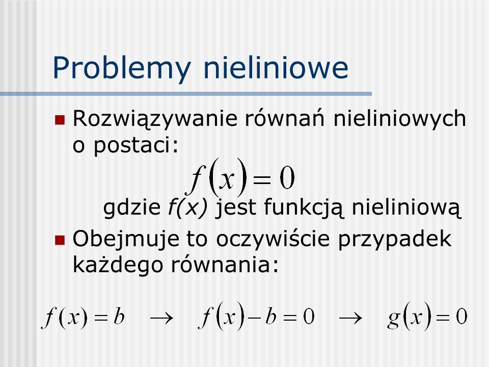 Problemy nieliniowe Rozwiązywanie równań nieliniowych o postaci: