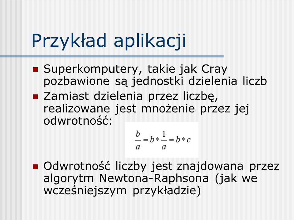 Przykład aplikacji Superkomputery, takie jak Cray pozbawione są jednostki dzielenia liczb.