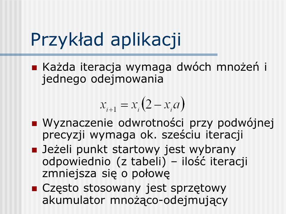 Przykład aplikacji Każda iteracja wymaga dwóch mnożeń i jednego odejmowania.