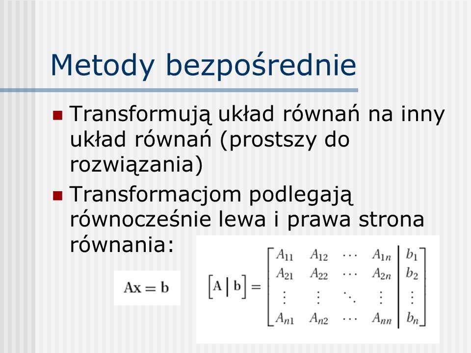Metody bezpośrednie Transformują układ równań na inny układ równań (prostszy do rozwiązania)