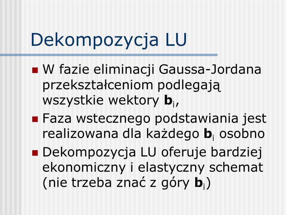 Dekompozycja LU W fazie eliminacji Gaussa-Jordana przekształceniom podlegają wszystkie wektory bi,