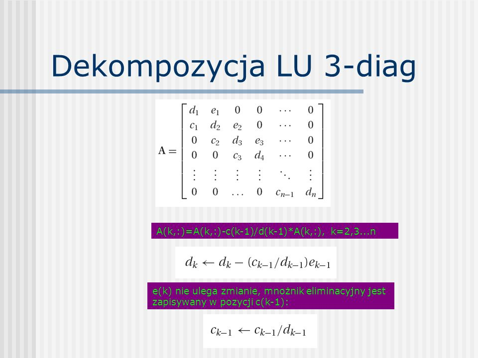 Dekompozycja LU 3-diag A(k,:)=A(k,:)-c(k-1)/d(k-1)*A(k,:), k=2,3...n