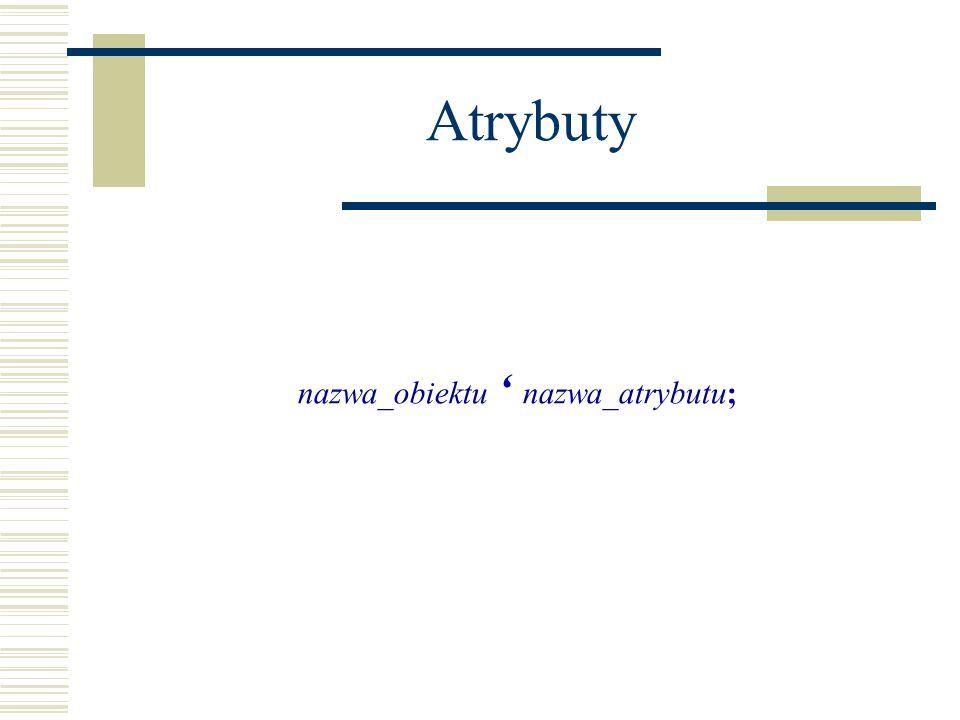 Atrybuty nazwa_obiektu ' nazwa_atrybutu;