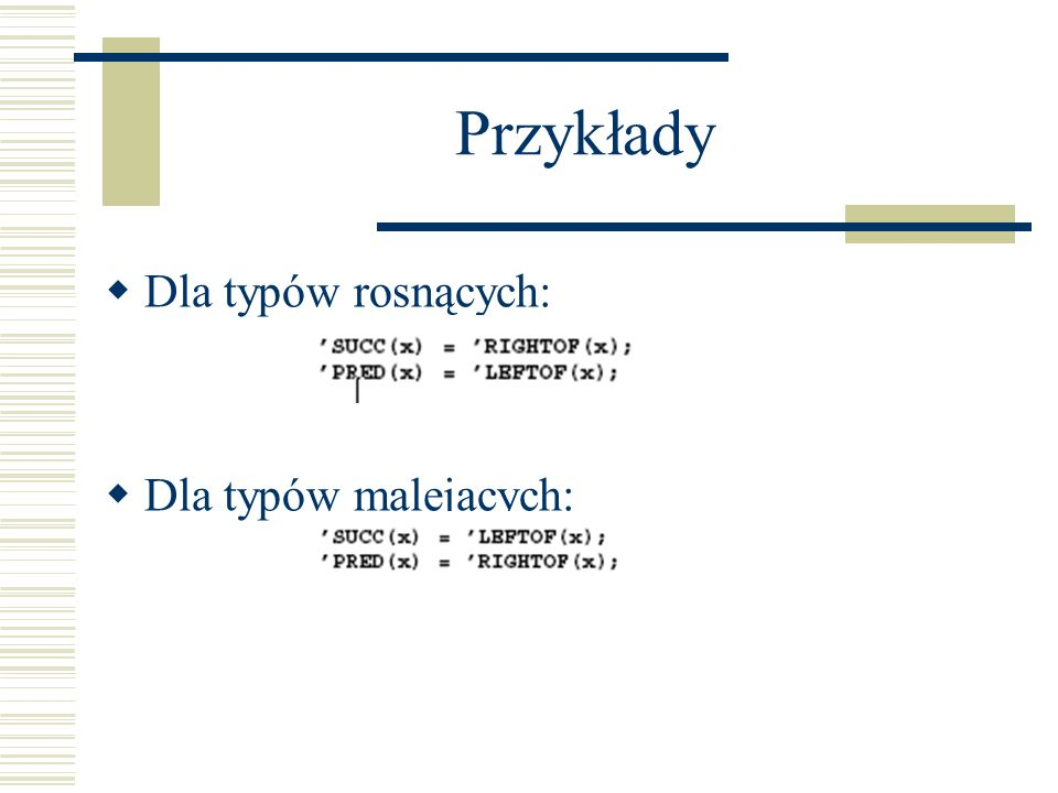 Przykłady Dla typów rosnących: Dla typów malejących: