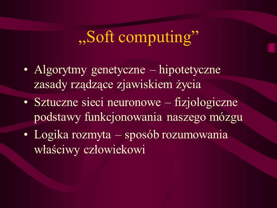 """""""Soft computing Algorytmy genetyczne – hipotetyczne zasady rządzące zjawiskiem życia."""