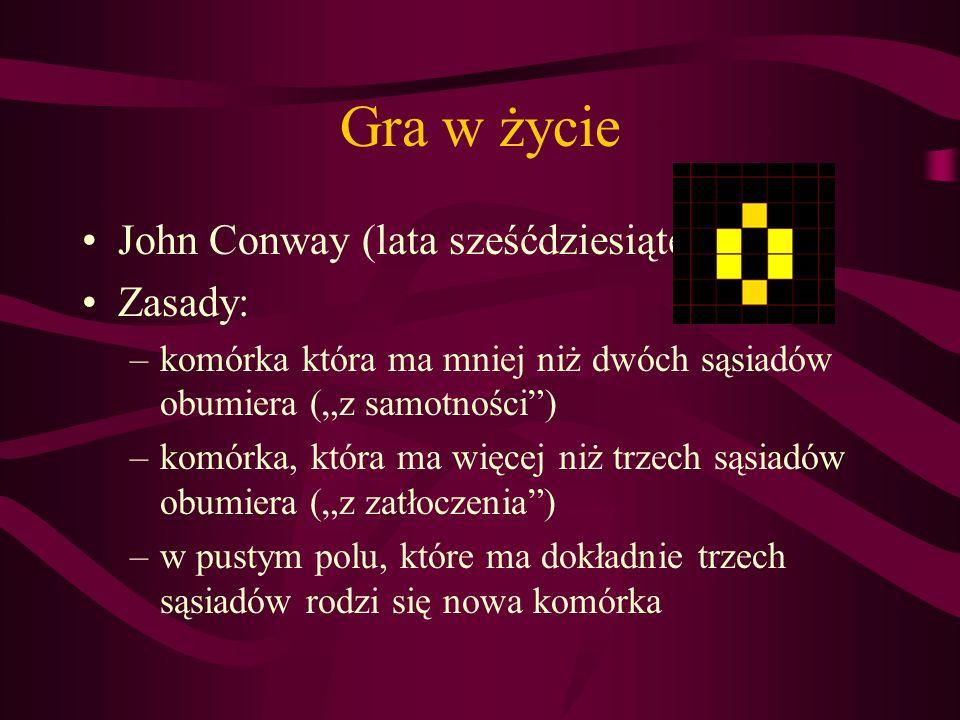 Gra w życie John Conway (lata sześćdziesiąte) Zasady: