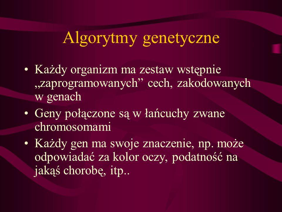 """Algorytmy genetyczne Każdy organizm ma zestaw wstępnie """"zaprogramowanych cech, zakodowanych w genach."""
