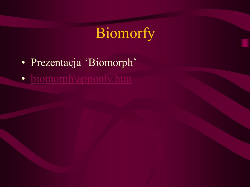 Biomorfy Prezentacja 'Biomorph' biomorph\apponly.htm