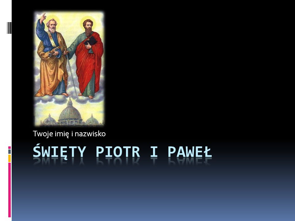 Twoje imię i nazwisko Święty Piotr i Paweł