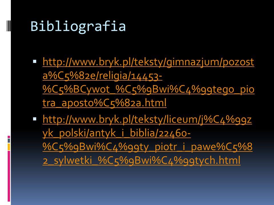 Bibliografiahttp://www.bryk.pl/teksty/gimnazjum/pozost a%C5%82e/religia/14453- %C5%BCywot_%C5%9Bwi%C4%99tego_pio tra_aposto%C5%82a.html.