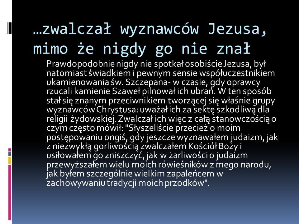 …zwalczał wyznawców Jezusa, mimo że nigdy go nie znał