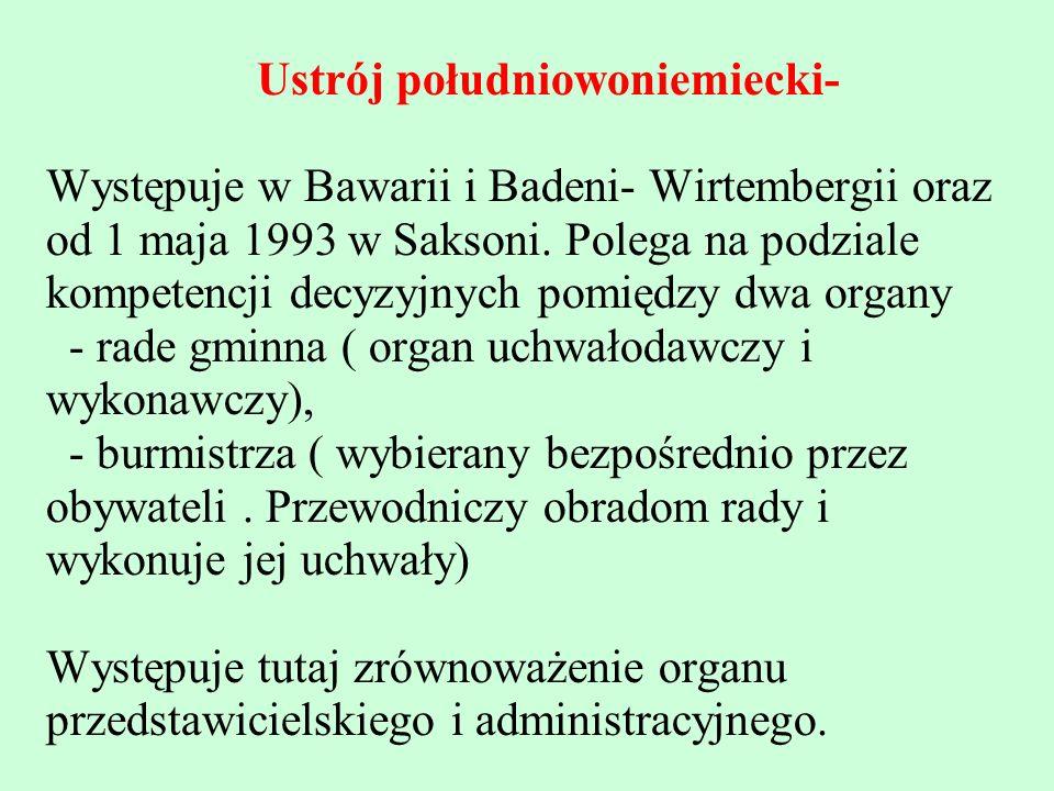 Ustrój południowoniemiecki- Występuje w Bawarii i Badeni- Wirtembergii oraz od 1 maja 1993 w Saksoni.